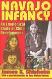 Navajo Infancy : An Ethological Study of Child Development, Chisholm, James S., 0202362515