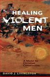 Healing Violent Men 9780800632519