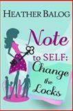 Note to Self: Change the Locks, Heather Balog, 1484802519