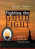 Fighting the Good Fight, George J. Marlin, 1587312514