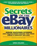 Secrets of the Ebay Millionaires : Inside Success Stories - And Proven Money-Making Tips - From Ebay's Greatest Sellers, Holden, Greg, 0072262524
