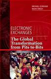 Electronic Exchanges : The Global Transformation from Pits to Bits, Gorham, Michael and Singh, Nidhi, 0123742528