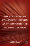 The Countesse of Pembrokes Arcadia and the Invention of English Literature, Davis, Joel B., 0230112528