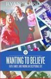Wanting to Believe, Ryan Dobson, 1433682524