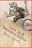Love Is a Smashed Guitar, Sean Keefe, 1500382523