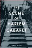 The Scene of Harlem Cabaret 9780226862521