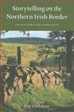 Storytelling on the Northern Irish Border : Characters and Community, Cashman, Ray, 0253352525