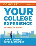 Your College Experience, Concise : Strategies for Success, Gardner, John N. and Barefoot, Betsy O., 1457672529