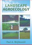 Landscape Agroecology, Wojtkowski, Paul A., 1560222522