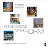 Conversations with Form : A Workbook for Students of Architecture, Habraken, N. John and Mignucci, Andres, 0415702526