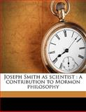 Joseph Smith As Scientist, John Andreas Widtsoe, 1145642527