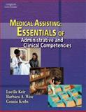 Medical Assisting : Essentials of Administrative and Clinical Competencies, Keir, Lucille and Wise, Barbara A., 140181252X