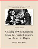 A Catalog of Wind Repertoire Before the Twentieth Century for One to Five Players, Whitwell, David, 1936512521