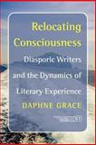 Relocating Consciousness : Diasporic Writers and the Dynamics of Literary Experience, Grace, Daphne, 9042022523