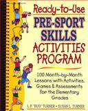 Ready-to-Use Pre-sport Skills Activities Program : 100 Month-by-month Lessons with Activities, Games and Assessments for the Elementary Grades, Turner, Lowell F. and Turner, Susan Lilliman, 0130262528