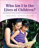Who Am I in the Lives of Children? : An Introduction to Early Childhood Education, Feeney, Stephanie and Moravcik, Eva, 0132862522