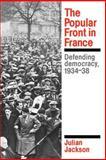 The Popular Front in France : Defending Democracy, 1934-38, Jackson, Julian, 0521312523