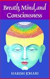 Breath, Mind, and Consciousness, Harish Johari, 0892812524