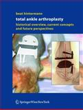 Total Ankle Arthroplasty : Historical Overview, Current Concepts and Future Perspectives, Hintermann, Beat, 3211212523