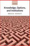 Knowledge, Options, and Institutions, Kogut, Bruce, 0199282528