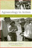Agroecology in Action : Extending Alternative Agriculture Through Social Networks, Warner, Keith Douglass, 0262232529