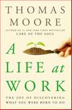 A Life at Work, Thomas Moore, 0767922522