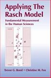 Applying the Rasch Model : Fundamental Measurement in the Human Sciences, Bond, Trevor G. and Fox, Christine M., 0805842527