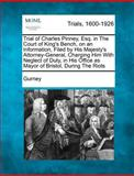 Trial of Charles Pinney, Esq. in the Court of King's Bench, on an Information, Filed by His Majesty's Attorney-General, Charging Him with Neglect of D, Gurney, 1275312527