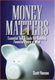 Money Matters : Essential Tips and Tools for Building Financial Peace of Mind, Hanson, Scott, 1592802524