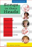 Songs in Their Heads : Music and Its Meaning in Children's Lives, Campbell, Patricia Shehan, 0195382528