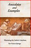 Anecdotes and Examples Illustrating the Catholic Catechism, Francis Spirago, 1481912526
