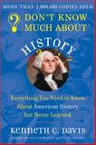 Don't Know Much about History : Everything You Need to Know about American History but Never Learned, Davis, Kenneth C., 0380712520