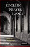 English Prayer Books : An Introduction to the Literature of Christian Public Worship, Morison, Stanley, 0521142520