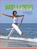 Wellness Medicine : The Physician's Guide to Practical Wellness, , 0615292526