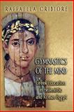Gymnastics of the Mind : Greek Education in Hellenistic and Roman Egypt, , 0691122520