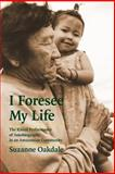 I Foresee My Life : The Ritual Performance of Autobiography in an Amazonian Community, Oakdale, Suzanne, 0803222521