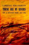 These Are My Rivers : New and Selected Poems, 1955-1993, Ferlinghetti, Lawrence, 0811212521