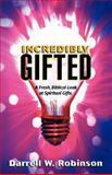 Incredibly Gifted, Darrell W. Robinson, 0929292529