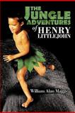 The Jungle Adventures of Henry Littlejohn, William Alan Maggs, 1466912529