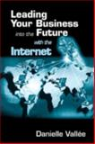 Leading Your Business into the Future with the Internet, Vallee, Danielle, 157444252X