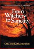 From Witchery to Sanctity, Otto Bird and Katharine Bird, 1587312522