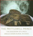 The Prittlewell Prince : The Discovery of a Rich Anglo-Saxon Burial in Essex, Hirst, Sue, 1901992527