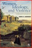 Women, Ideology, and Violence : Critical Theory and the Construction of Gender in the Book of the Covenant and the Deuteronomic Law, Anderson, Cheryl, 0567082520