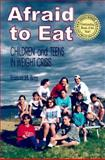 Children and Teens Afraid to Eat : Helping Youth in Today's Weight-Obsessed World, Berg, Frances M., 0918532523