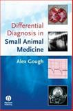 Differential Diagnosis in Small Animal Medicine, Alex Gough, 1405132523