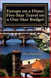 Europe on a Dime: Five-Star Travel on a One-Star Budget, Dru Pearson, 1470172526