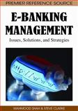 E-Banking Management : Issues, Solutions, and Strategies, Shah, Mahmood and Clarke, Steve, 1605662526