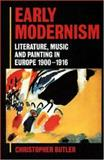 Early Modernism : Literature, Music, and Painting in Europe, 1900-1916, Butler, Christopher, 019818252X