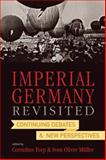 Imperial Germany Revisited : Continuing Debates and New Perspectives, , 0857452525