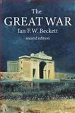 The Great War, 1914-1918, Beckett, Ian F. W., 1405812524